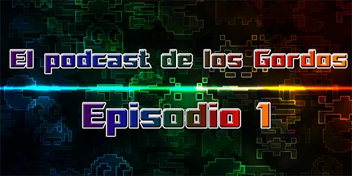 Podcast de los Gordos Episodio 1