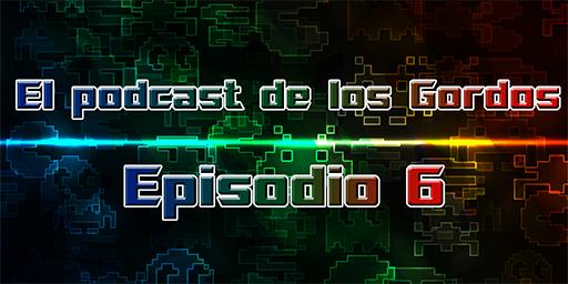 Episodio 6 Podcast de los Gordos