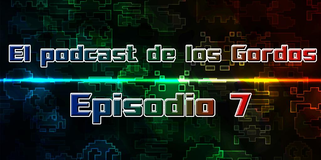 Episodio 7 Podcast de los Gordos