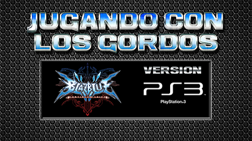 Jugando con los Gordos: BlazBlue Continuum Shift