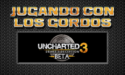 Jugando con los Gordos: Beta Uncharted 3: Drake's Deception