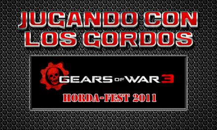 Jugando con los Gordos: Horda-Fest 2011 en Gears of War 3