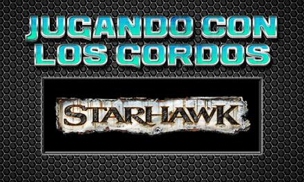 Jugando con los Gordos: Starhawk