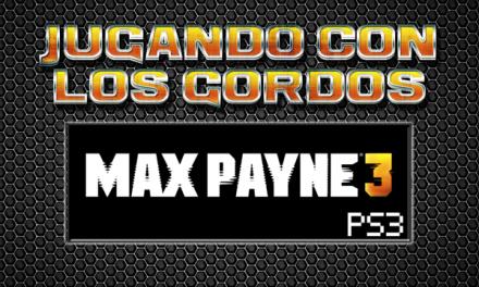 Jugando con los Gordos: Max Payne 3 en el PS3