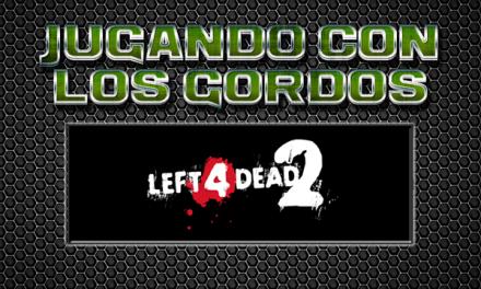 Jugando con los Gordos: Left 4 Dead 2