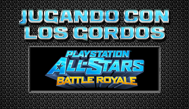 Jugando con los Gordos: PlayStation All-Stars Battle Royale