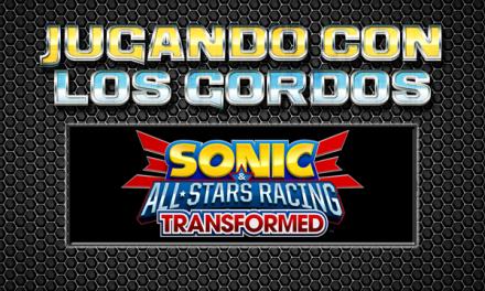 Jugando con los Gordos: Sonic & All-Stars Racing Transformed