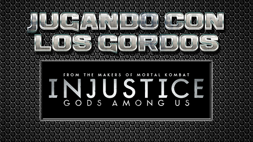 Jugando con los Gordos: Injustice Gods Among Us