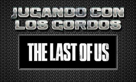 Jugando con los Gordos: The Last of Us