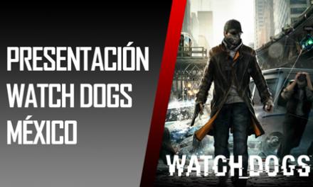 Reportaje: Presentación Watch Dogs Ciudad de México