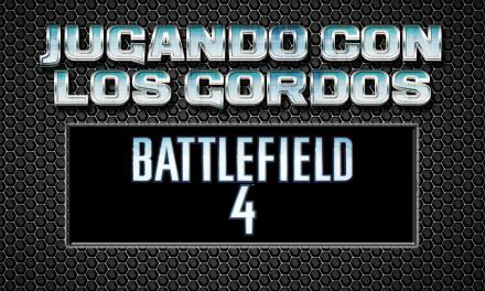 Jugando con los Gordos: Battlefield 4