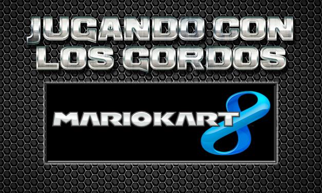 Jugando con los Gordos: Mario Kart 8