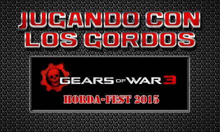 Jugando con los Gordos: Gears of War 3 – Horda Fest 2015