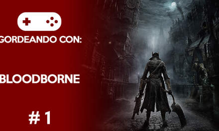 Gordeando con: Bloodborne #1