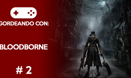 Gordeando con: Bloodborne #2
