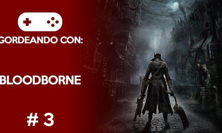 Gordeando con: Bloodborne #3