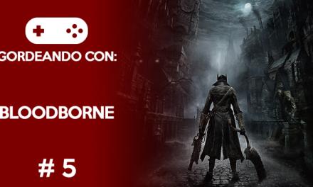 Gordeando con: Bloodborne #5
