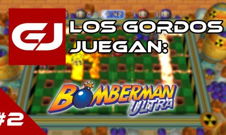 Los Gordos Juegan: Bomberman Ultra – Parte 2
