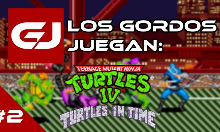Los Gordos Juegan: TMNT IV: Turtles in Time – Parte 2