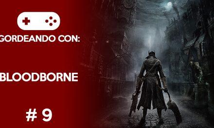 Gordeando con: Bloodborne – Parte 9