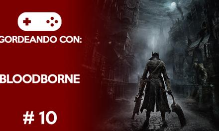 Gordeando con: Bloodborne – Parte 10