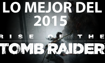 Lo Mejor del 2015: Rise of the Tomb Raider