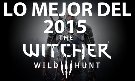 Lo Mejor del 2015: The Witcher 3: Wild Hunt