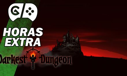 Gordeando con: Darkest Dungeon – Parte 1