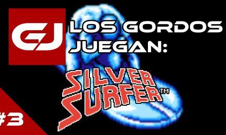 Los Gordos Juegan: Silver Surfer – Parte 3