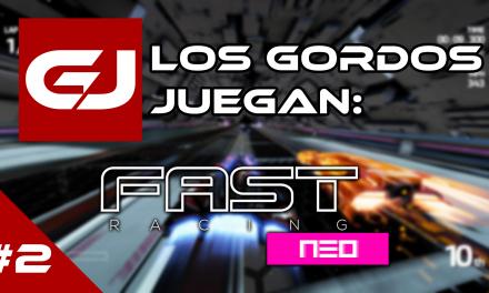 Los Gordos Juegan: Fast Racing NEO – Parte 2