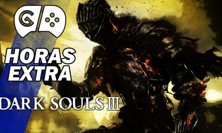 Horas Extra: Dark Souls III – Parte 1
