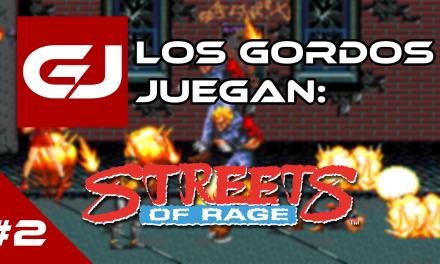 Los Gordos Juegan: Streets of Rage – Parte 2