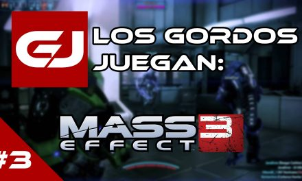 Los Gordos Juegan: Mass Effect 3 – Parte 3