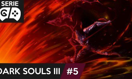Gordeando con: Dark Souls III – Parte 5