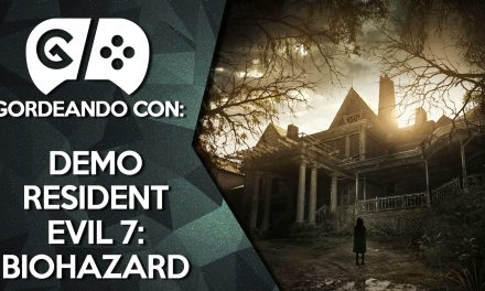 Gordeando con: Demo Resident Evil 7: Biohazard