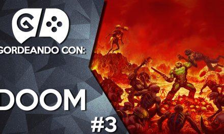 Gordeando con: Doom – Parte 3