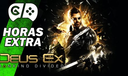 Horas Extra: Deus Ex: Mankind Divided