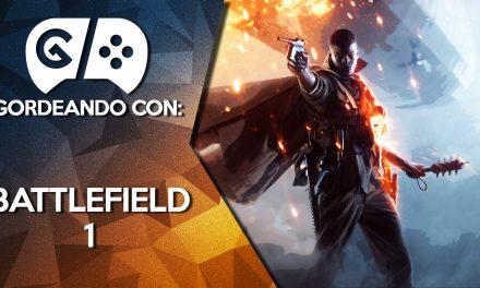 Gordeando con: Battlefield 1