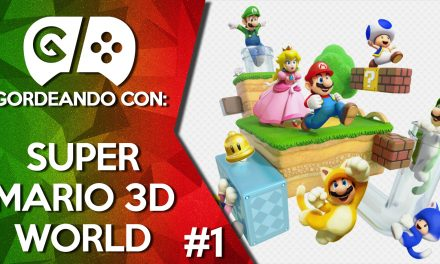 Gordeando con: Super Mario 3D World – Parte 1