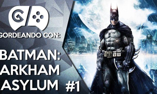 Gordeando con: Batman: Arkham Asylum – Parte 1