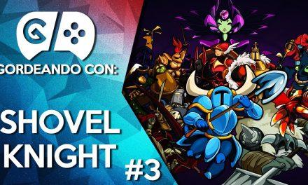 Gordeando con: Shovel Knight – Parte 3