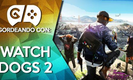 Gordeando con: Watch Dogs 2