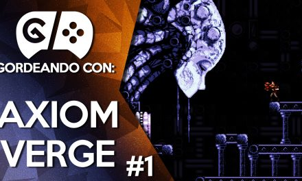 Gordeando con: Axiom Verge – Parte 1
