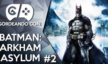 Gordeando con: Batman: Arkham Asylum – Parte 2