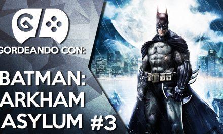 Gordeando con: Batman: Arkham Asylum – Parte 3