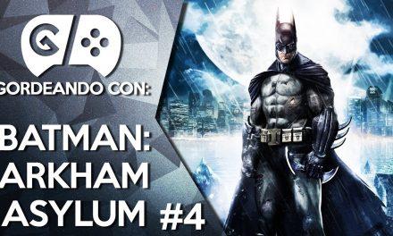 Gordeando con: Batman: Arkham Asylum – Parte 4
