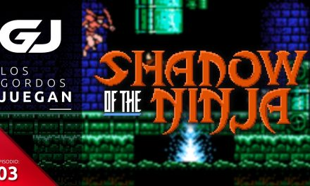 Los Gordos Juegan: Shadow of the Ninja – Parte 3