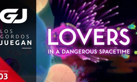 Los Gordos Juegan: Lovers in a Dangerous Spacetime – Parte 3