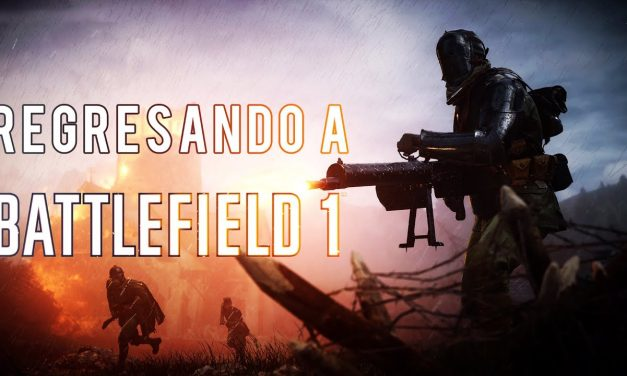 Casul-Stream: Regresando a Battlefield 1