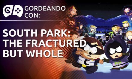 Gordeando con – South Park: The Fractured But Whole